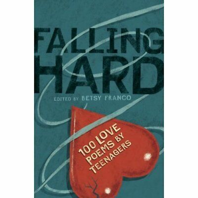 Falling Hard: 100 Love Poems by Teenagers - Hardcover NEW Franco, Betsy 2008-12-