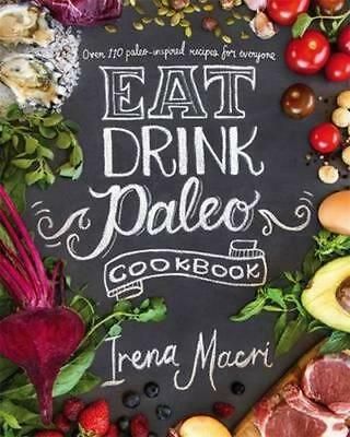 NEW Eat Drink Paleo Cookbook By Irena Macri Paperback Free Shipping