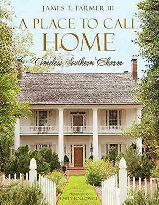 A Place to Call Home: Timeless Southern Charm by James Farmer Hardcover Book Fre