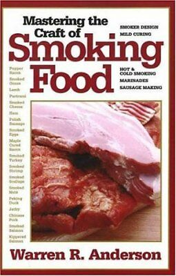 Mastering the Craft of Smoking Food,PB,Warren R. Anderson - NEW