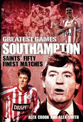 Southampton Greatest Games: Saints Fifty Finest Matches,HC,Alex Crook - NEW