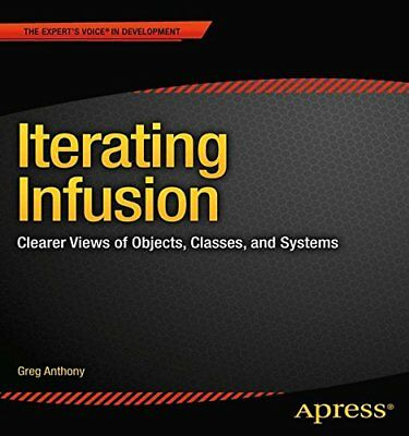 Iterating Infusion: Clearer Views of Objects, Classes, and Systems (Experts Voi