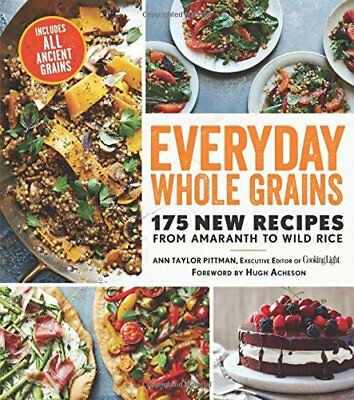 Everyday Whole Grains: 175 New Recipes from Amaranth to Wild Rice, Includes Eve