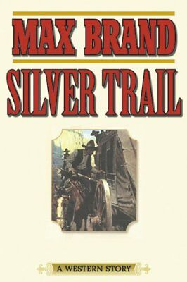 Silver Trail : A Western Story,PB,Max Brand - NEW