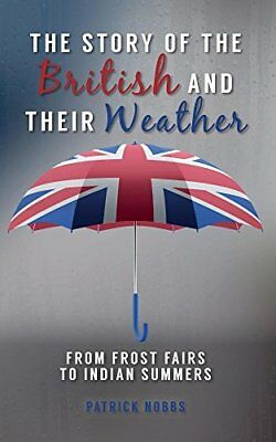 The Story of the British and Their Weather: From Frost Fairs to Indian Summers,