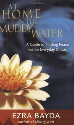 At Home in the Muddy Water: A Guide to Finding Peace within Everyday Chaos,PB,E