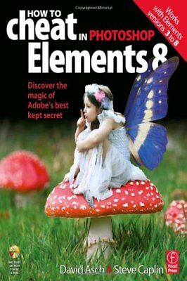 How to Cheat in Photoshop Elements 8: Discover the magic of Adobes best kept se