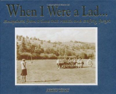 When I Were A Lad...: Snapshots from a Time That Health and Safety Forgot,HB,An