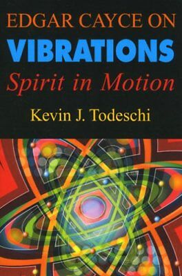 Edgar Cayce on Vibrations: Spirit in Motion,PB,Kevin J. Todeschi - NEW