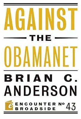 Against the Obamanet (Encounter Broadsides),PB,Brian C. Anderson - NEW
