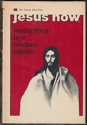 Jesus Now: Meditations by a Modern Pilgrim by Anon. (1972) HARDCOVER/DJ 1ST/1ST