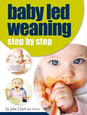 Baby Led Weaning: Step by Step (Paperback), Clark, Julie, 9781907798580