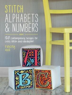 Stitch Alphabets & Numbers: 120 contemporary designs for cross stitch and needl.