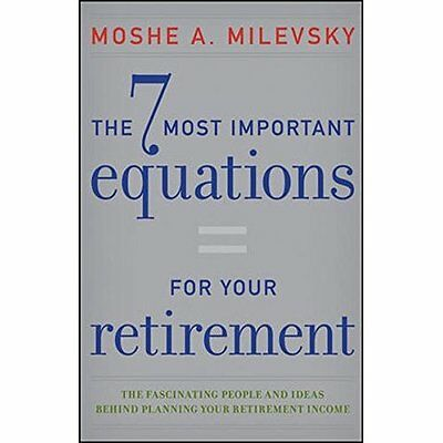 The 7 Most Important Equations for Your Retirement: The - Hardcover NEW Milevsky