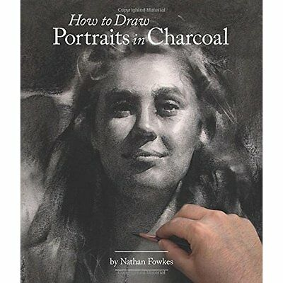 How to Draw Portraits in Charcoal - Paperback NEW Nathan Fowkes(A 15 Oct. 2016