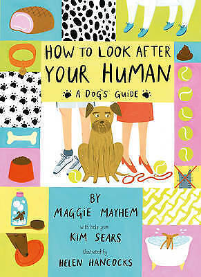 How to Look After Your Human - Kim Sears Maggie Mayhem Hardback dog pet children