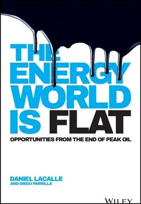 The Energy World is Flat: Opportunities from the End of Peak Oil ...