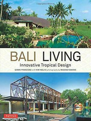 Bali Living: Innovative Tropical Living by Gianni Francione Paperback Book Free