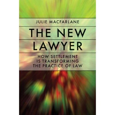 The New Lawyer: How Settlement Is Transforming the Prac - Paperback NEW Julie Ma