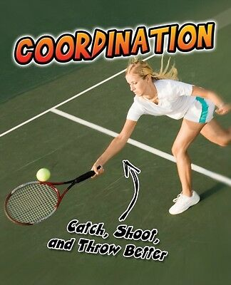 Coordination: Catch, Shoot, and Throw Better! (Exercise!) (Paperb. 9781406242089