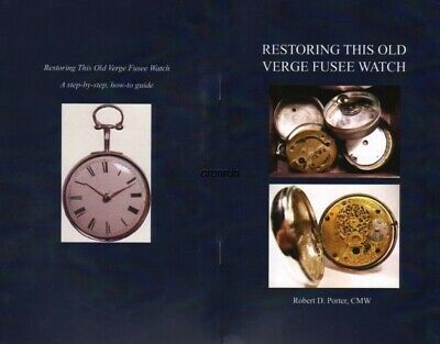 Restoring This Old Verge Fusee Watch by Robert Porter CMW A Step-by-Step Guide
