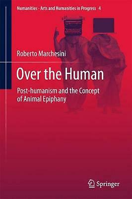 Over the Human: Post-humanism and the Concept of Animal Epiphany by Roberto Marc
