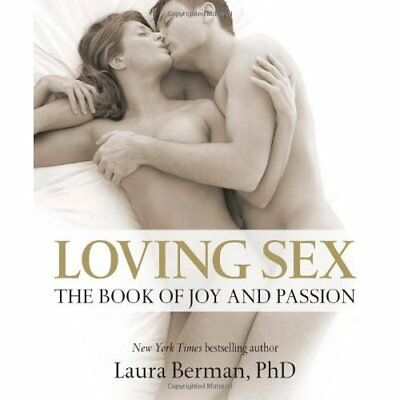 Loving Sex: The Book of Joy and Passion - Hardcover NEW Berman, Laura 2011-07-18