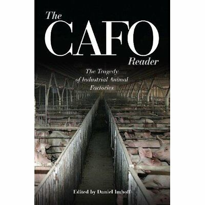 The CAFO Reader: The Tragedy of Industrial Animal Facto - Paperback NEW Imhoff,