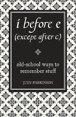 """""""AS NEW"""" i before e (except after c): Old-School Ways to Remember Stuff, Parkins"""