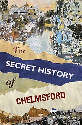The Secret History of Chelmsford by Wreyford, Paul | Paperback Book | 9780750958