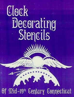 Clock Decorating Stencils of Mid-19th Century Connecticut - Paperback  Edition