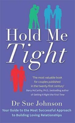 Hold Me Tight: Your Guide to the Most Successful Approach to Building Loving Rel