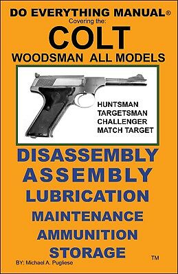 COLT WOODSMAN All Models DO EVERYTHING MANUAL DISASSEMBLY STORAGE SPECS NEW BOOK