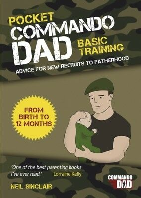 Pocket Commando Dad: Advice for New Recruits to Fatherhood: From Birth to 12 mo.