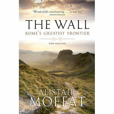 The Wall: Rome's Greatest Frontier (The Moffat Historie - Paperback NEW Moffat,