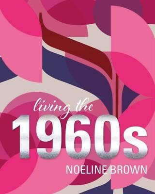 NEW Living the 1960s By Noeline Brown Paperback Free Shipping