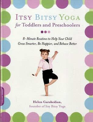 Itsy Bitsy Yoga for Toddlers and Preschoolers: 8-minute Routines to Help Your C.