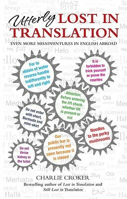 Utterly Lost in Translation: Even More Misadventures in English Abroad (Hardcov.