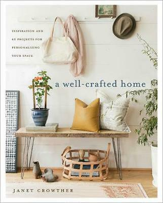 A Well-Crafted Home: Inspiration and 60 Projects for Personalizing your Space by