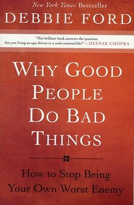 Why Good People Do Bad Things: How to Stop Being Your Own Worst Enemy (Paperbac.