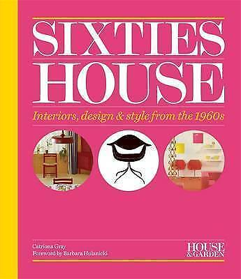 House & Garden Sixties House: Interiors, design & style from the 1960s by Gray,