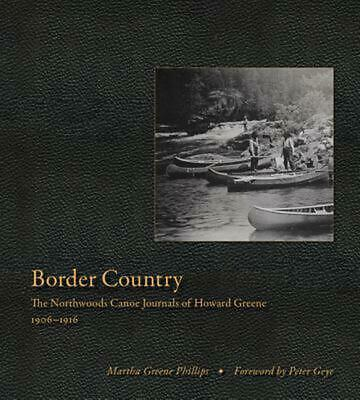 Border Country: The Northwoods Canoe Journals of Howard Greene, 1906 1916 by Mar