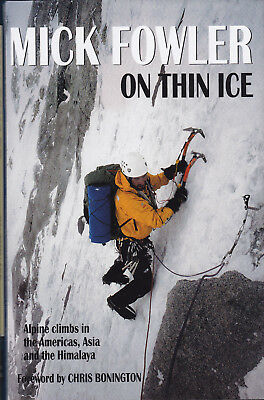 ON THIN ICE Alpine Climbs in Americas, Asia & Himalaya by Mick Fowler 1st HB DJ