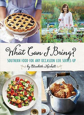 What Can I Bring?: Southern Food for Any Occasion Life Serves Up by Elizabeth He
