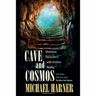 Cave and Cosmos: Shamanic Encounters with Spirits and H - Paperback NEW Harner,