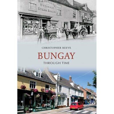 Bungay Through Time - Paperback NEW Reeve, Christop 2009-11-19