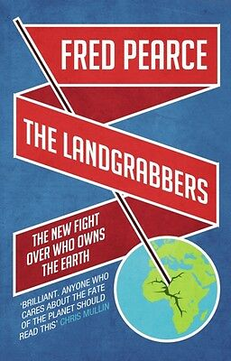 The Landgrabbers: The New Fight Over Who Owns The Earth (Paperbac. 9781905811755
