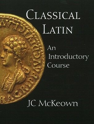 Classical Latin: An Introductory Course (Paperback), McKeown, J. . 9780872208513