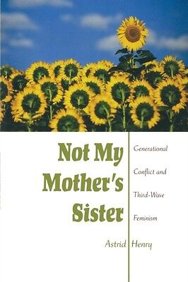 Not My Mother's Sister: Generational Conflict and Third-Wave Feminism (Paperbac.