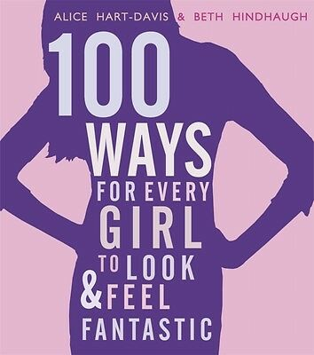 100 Ways for Every Girl to Look and Feel Fantastic (Paperback), H. 9781406337549